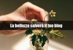 La bellezza salverà il mondo. Ma anche il tuo blog!