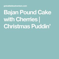 Bajan Pound Cake with Cherries | Christmas Puddin'
