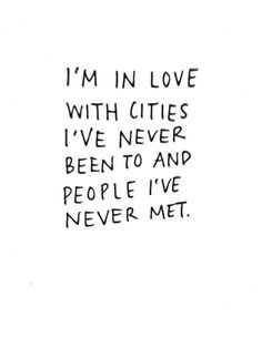 I'm in love with cities i've never been to and people i've never met. Awesome Travelling collections: #Travel #Quote of the Day Travel Quotes Tumblr, Funny Travel Quotes, Quote Travel, Short Dream Quotes, Short Sayings, Never Been In Love, Im In Love, Quotes In English, Enfp