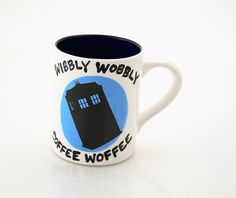 Dr Who Tardis Mug , Wibbly Wobbly, Coffee Woffee, The doctor fan art for Time Lords, wordplay