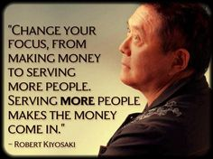 Robert Kiyosaki- Simple yet so elegantly put...! I believe this to be words that build business allowing doors to swing open when you feel the world has to many opsticals.