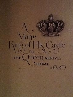 """""""A man is king of his castle til the queen arrives home"""" – Kim Cochran – Join in the world of pin Queen Quotes, Me Quotes, Qoutes, Queens Wedding, Crown Decor, Queen Bedroom, Design Your Home, Home Decor Bedroom, Bedroom Ideas"""