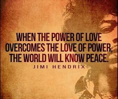 When the power of love overcomes the love of power the world will know peace  #elmens #caironightlife #quotes #quote #quotestoliveby #love #quotestags #nofilter #inspiration #quoteoftheday #life #quotesoftheday #quotestagram #words #funny #inspire #instaquote #motivation #quotesaboutlifequotesandsayings #smile #tweegram #word #writer #loveit #lovequotes #reading #readit #realtalk #tagsta #truestory