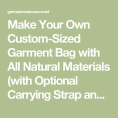 Make Your Own Custom-Sized Garment Bag with All Natural Materials (with Optional Carrying Strap and Pockets for ID and Accessories) |  | The German Renaissance of Genoveva