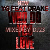 YG Who Do You Love Drake by DJTWENTYTHREEEE on SoundCloud