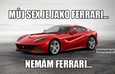 Můj sex je jako Ferrari...