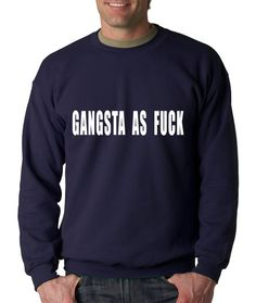 Crewneck Gangsta as F Long Sleeve Mature from $15.99 at xpressiontees.etsy.com   #ExpressionTees
