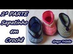 Diy - Como Fazer Sapatinho em Crochê - Bebê - Fácil - 2ª PARTE - Graça T...