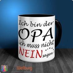 Tasse - Ich bin der OPA ich muss nicht NEIN sagen - Print-Weilburg.de