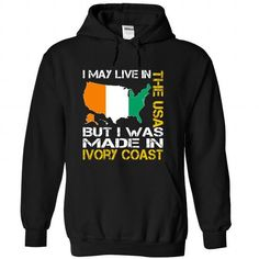 I MAY LIVE IN THE US BUT I WAS MADE IN IVORY COAST T-SHIRTS, HOODIES, SWEATSHIRT (39.99$ ==► Shopping Now)