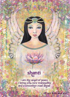 ∆ Angels...Shanti - I am the Angel of Peace. I bring you new tranquility and a smoother road ahead ... Peace is so important to each of us.
