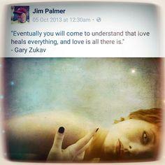 That's Love, Love Is All, Gary Zukav, Jim Palmer, Everything, Healing, Wellness, Deep, Sayings