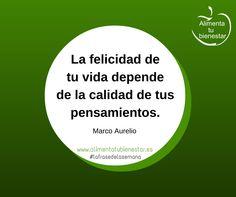 La felicidad de tu vida depende de la calidad de tus pensamientos. (Marco Aurelio) #lafrasedelasemana #alimentatubienestar