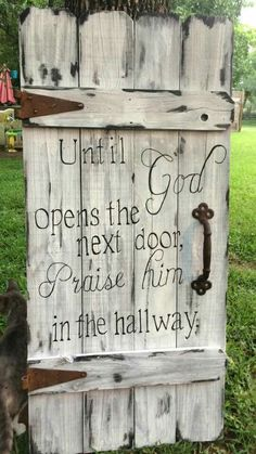 """Until God opens the next door, praise him in the hallway."""