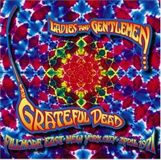 Ladies and Gentlemen. The Grateful Dead: Fillmore East, New York City, April 1971 (Live), an album by Grateful Dead on Spotify Turn On Your Lovelight, Me And Bobby Mcgee, In The Midnight Hour, Fillmore East, Casey Jones, Americana Music, The Yardbirds, Judas Priest, Music Icon