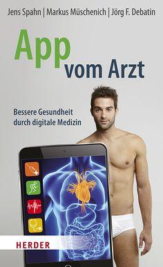 """Digitalisierung von Medizin: """"App vom Arzt"""" von Jens Spahn, Markus Müschenich und Jörg F. Debatin / neu bei Herder"""