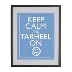 """Just in time for March Madness - perfect as a graduation or Father's Day gift! KEEP CALM and TARHEEL ON 8"""" x10"""" Art Print by SouthernSlang, $12.00  http://www.etsy.com/listing/94796006/keep-calm-and-tarheel-on-color-light"""