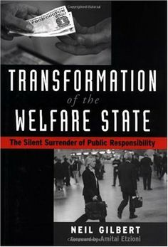 Transformation of the Welfare State: The Silent Surrender of Public Responsibility (Studies in Crime and Public Policy) by Neil Gilbert. $15.25. 234 pages. Publisher: Oxford University Press, USA (August 15, 2002). Author: Neil Gilbert