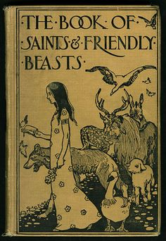 The Book of Saints and Friendly Beasts by Abbie Farwell Brown. Published in 1900