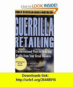 Guerrilla Retailing Unconventional Ways to Make Big Profits from Your Retail Business  (Guerrilla Marketing Series) (9781886481077) Jay Conrad Levinson, Elly Valas, Orvel Ray Wilson , ISBN-10: 1886481075  , ISBN-13: 978-1886481077 ,  , tutorials , pdf , ebook , torrent , downloads , rapidshare , filesonic , hotfile , megaupload , fileserve