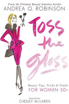 Fabulous at every age is a lifestyle--but one that can be learned, according to Andrea Q. Robinson, author of Toss the Gloss: Beauty Tips, Tricks & Truths for Women 50+. In it, she spills the trade secrets she's picked up as head of beauty at Tom Ford Beauty and Estée Lauder. And we're listening. Courtesy - HarpersBAZAAR.com