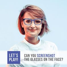 TEST YOUR REFLEXES and see if you can screenshot the glasses on the face! Upload a picture of the perfect match below!