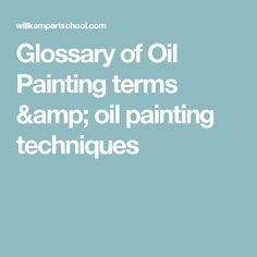 Glossary of Oil Painting terms & oil painting techniques