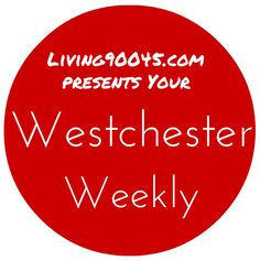 Westchester Weekly - Your weekly recap of what's new and notable in Whats New