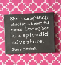 A personal favorite from my Etsy shop https://www.etsy.com/listing/221181424/loving-her-is-a-splendid-adventure-hand