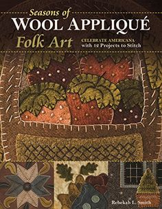 Seasons of Wool Appliqué Folk Art: Celebrate Americana wi...