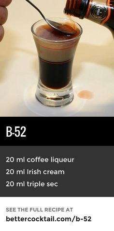 """The B-52 is a popular shot cocktail. Its striking appearance is down the careful layering of each of the three ingredients. The shot has an orange coffee taste with a smooth, creamy texture. Sometimes, the top layer of the drink is set alight, creating what is known as a """"Flaming B-52"""". It is important to ensure the shot glass is as full as possible so less of the glass is exposed to the flame which could cause it to shatter."""