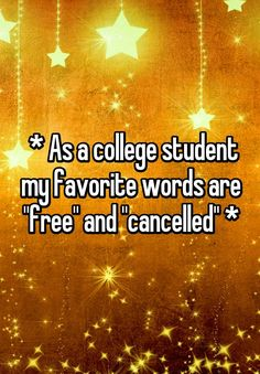""""""" * As a college student my favorite words are """"free"""" and """"cancelled"""" *"""""""