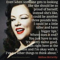 Melissa McCarthy Quote - I just love her. She is so inspiring.