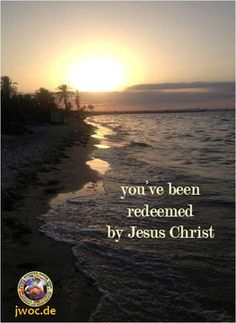 You've been redeemed by Jesus Christ