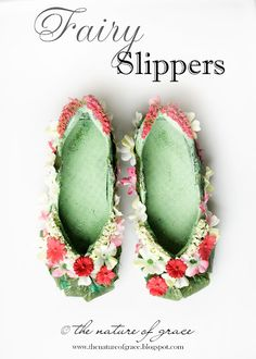 Fairy Slippers * glue silk flowers on old shoes*