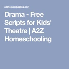 Drama - Free Scripts for Kids' Theatre | A2Z Homeschooling