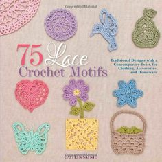75 Lace Crochet Motifs: Traditional Designs with a Contemporary Twist, for Clothing, Accessories, and Homeware (Knit & Crochet): Caitlin Sainio: 9781250059116: Amazon.com: Books