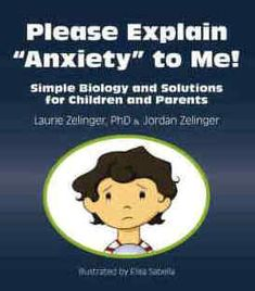 Please explain anxiety to me- by Dr. Laurie Zellinger - Child Psychologist - Book about Anxiety