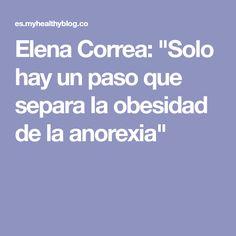 """Elena Correa: """"Solo hay un paso que separa la obesidad de la anorexia"""""""