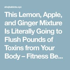 This Lemon, Apple, and Ginger Mixture Is Literally Going to Flush Pounds of Toxins from Your Body – Fitness Beauty Healthy Detox, Healthy Drinks, Get Healthy, Healthy Tips, Healthy Eating, Healthy Foods, Healthy Recipes, Vegan Foods, Vegan Meals