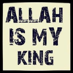 Allah is my king