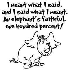 I meant what I said and I said what I meant, an elephant's faithful one hundred percent! Horton