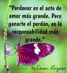 """""""Perdonar es el acto de amor más grande. Pero ganarte el perdón, es la responsabilidad más grande."""" Dr. César Lozano  @marleniescobar"""