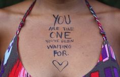 YOU are the one you've been waiting for. <3