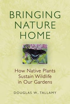 Doug Tallamy wants YOU … to plant natives | Garden Rant