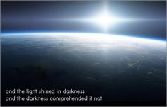 """and the darkness comprehended it not"" (John 1)"