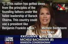 PolitiFact - Did Michele Bachmann say 'this country could use a president like Benjamin Franklin again'? Michelle Bachman, Are You Serious, Religion, Benjamin Franklin, Stupid People, Republican Party, Founding Fathers, Barack Obama, That Way