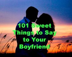 101 Sweet Things to Say to Your Boyfriend: You can share yours too! - DreamyBlogger