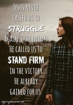 When we face the deceptions of the enemy, we need to remember that Jesus already won the battle. We simply need to stand in that truth.