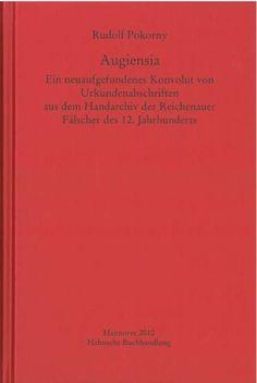 Augiensia : ein neuaufgefundenes Konvolut von Urkundenabschriften aus dem Handarchiv der Reichenauer Fälscher des 12. Jahrhunderts / Rudolf Pokorny - Hannover : Hahnsche Buchhandlung, 2010